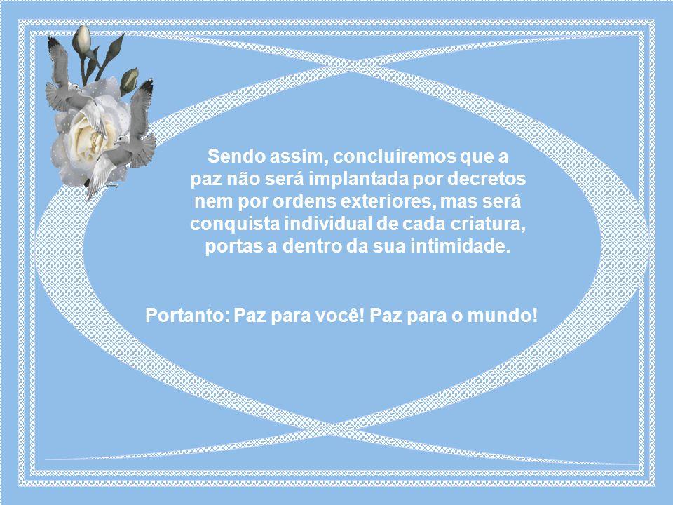 Portanto: Paz para você! Paz para o mundo!