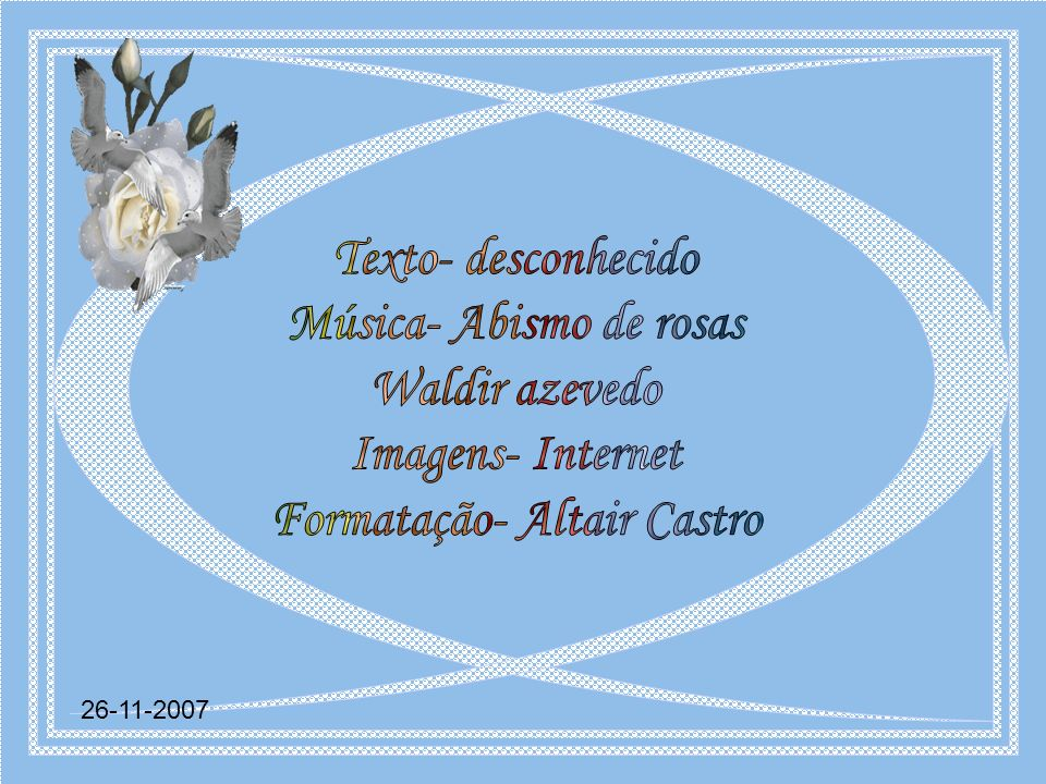 Música- Abismo de rosas Waldir azevedo Imagens- Internet