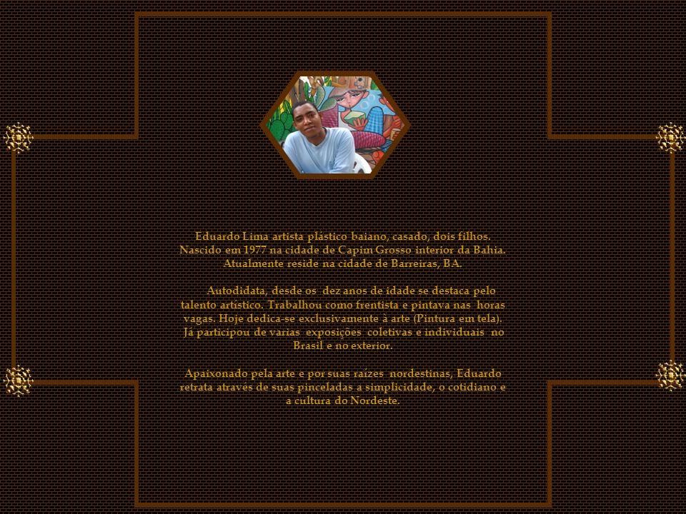 Eduardo Lima artista plástico baiano, casado, dois filhos.