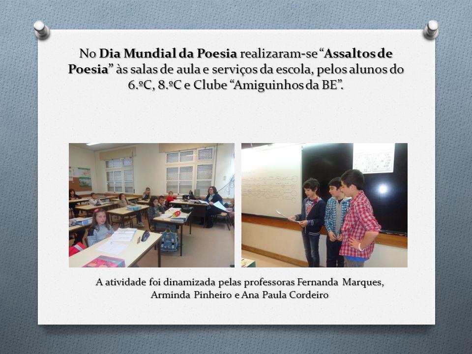No Dia Mundial da Poesia realizaram-se Assaltos de Poesia às salas de aula e serviços da escola, pelos alunos do 6.ºC, 8.ºC e Clube Amiguinhos da BE .