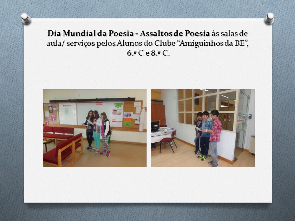 Dia Mundial da Poesia - Assaltos de Poesia às salas de aula/ serviços pelos Alunos do Clube Amiguinhos da BE , 6.º C e 8.º C.