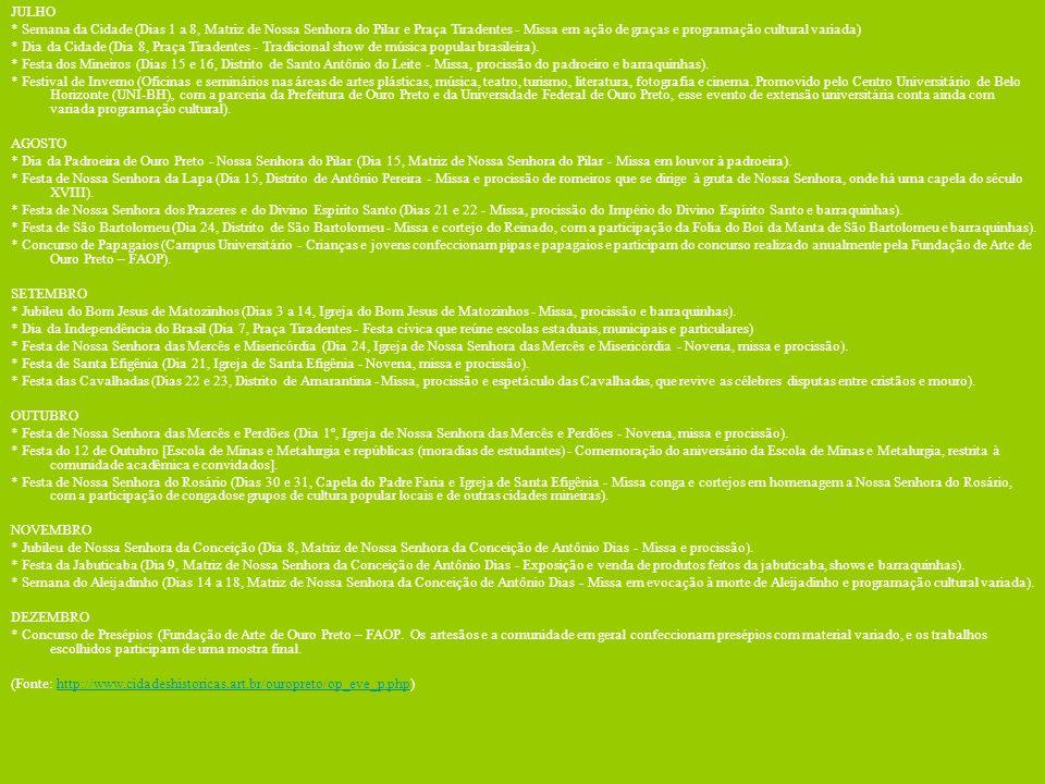 JULHO * Semana da Cidade (Dias 1 a 8, Matriz de Nossa Senhora do Pilar e Praça Tiradentes - Missa em ação de graças e programação cultural variada)