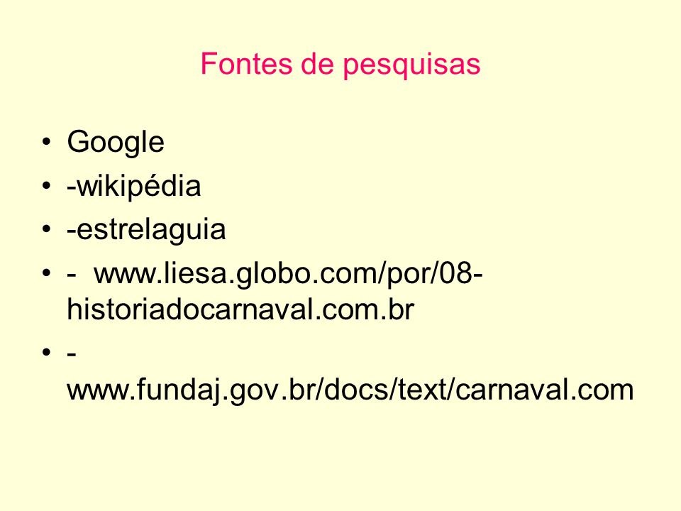Fontes de pesquisas Google. -wikipédia. -estrelaguia. - www.liesa.globo.com/por/08-historiadocarnaval.com.br.