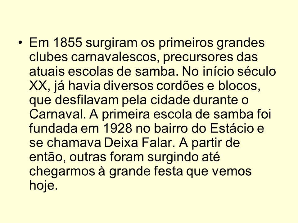 Em 1855 surgiram os primeiros grandes clubes carnavalescos, precursores das atuais escolas de samba.