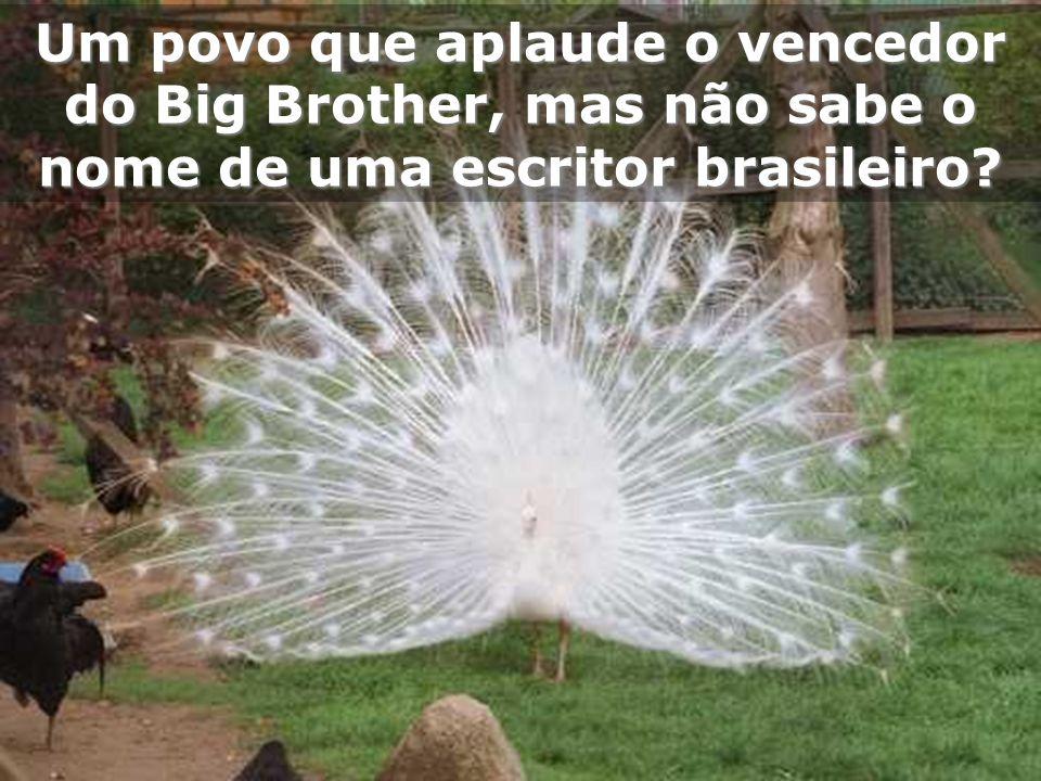 Um povo que aplaude o vencedor do Big Brother, mas não sabe o nome de uma escritor brasileiro