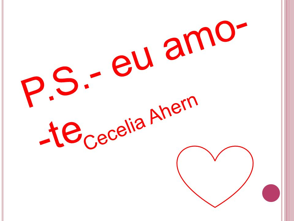 P.S.- eu amo--te Cecelia Ahern
