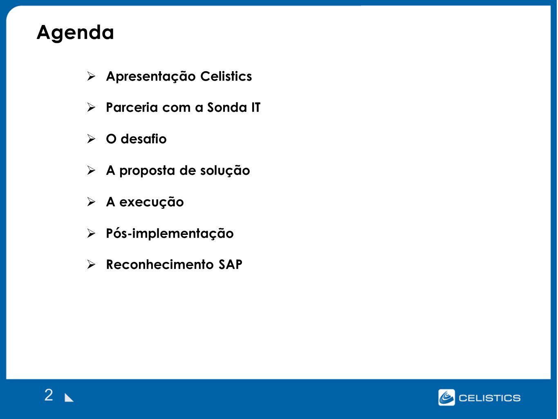 Agenda 2 Apresentação Celistics Parceria com a Sonda IT O desafio