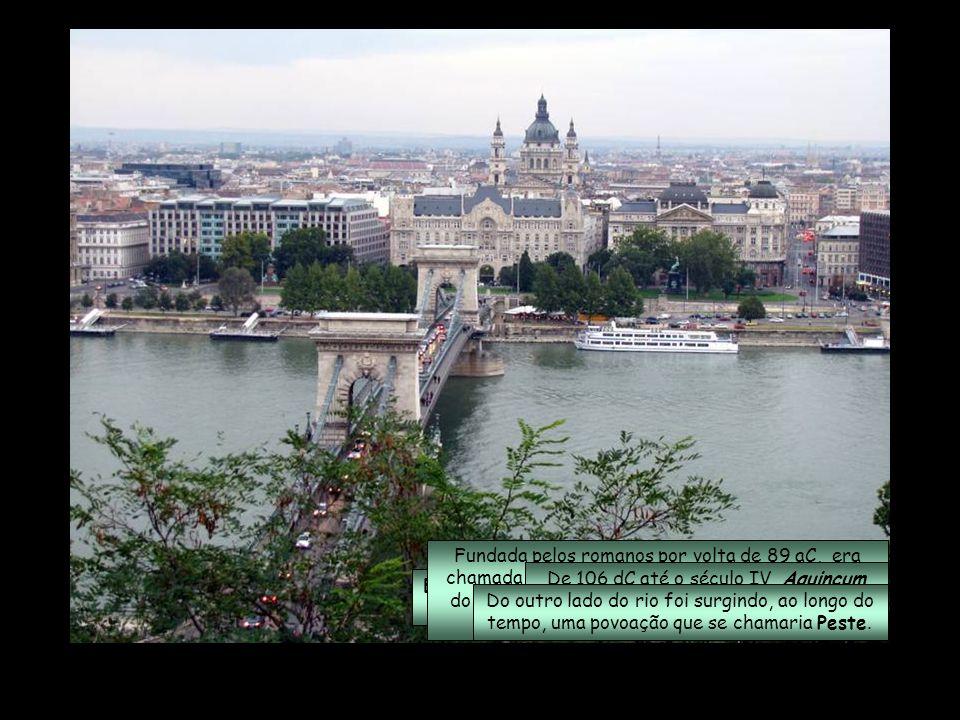 Fundada pelos romanos por volta de 89 aC, era chamada de Aquincum e ficava na margem direita do Danúbio, no local que viria a tornar-se Ôbuda (Velha Buda).
