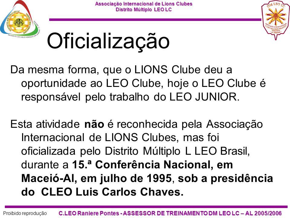 Oficialização Da mesma forma, que o LIONS Clube deu a oportunidade ao LEO Clube, hoje o LEO Clube é responsável pelo trabalho do LEO JUNIOR.
