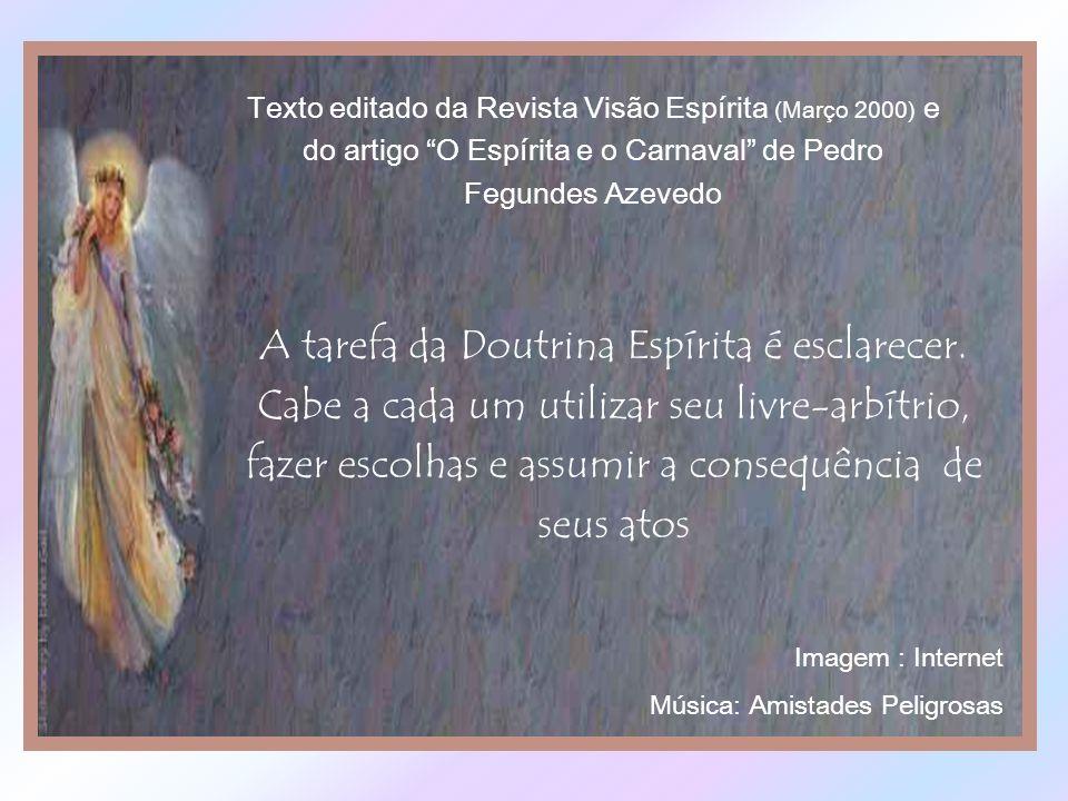Texto editado da Revista Visão Espírita (Março 2000) e do artigo O Espírita e o Carnaval de Pedro Fegundes Azevedo
