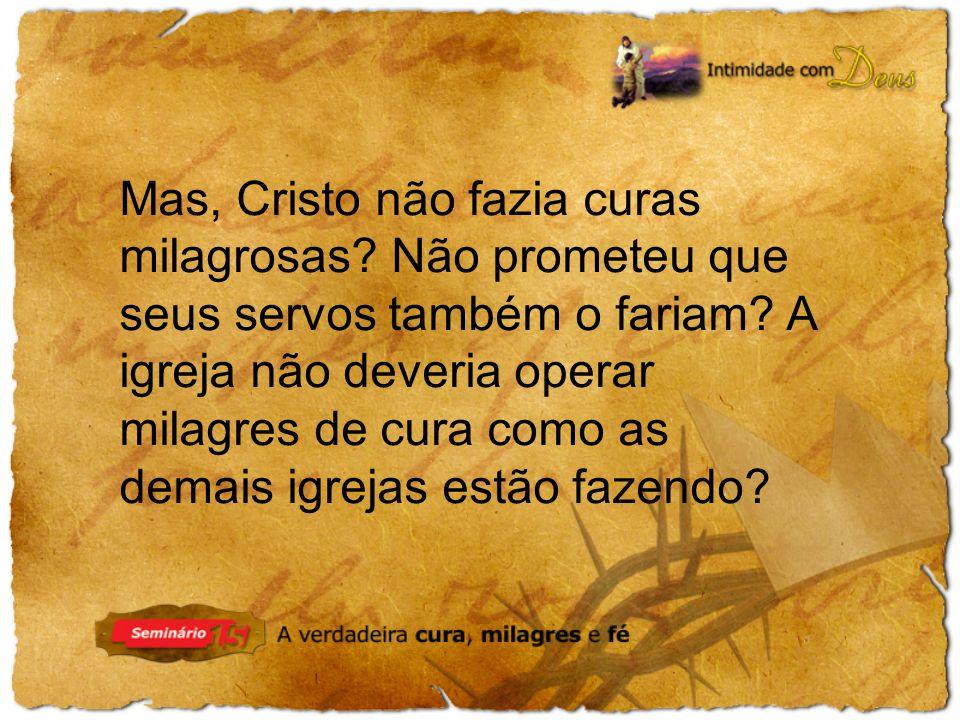 Mas, Cristo não fazia curas milagrosas