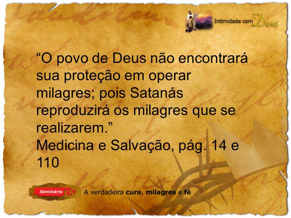 O povo de Deus não encontrará sua proteção em operar milagres; pois Satanás reproduzirá os milagres que se realizarem.
