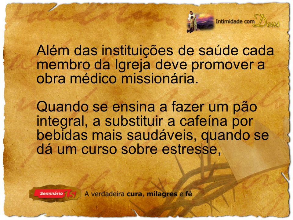 Além das instituições de saúde cada membro da Igreja deve promover a obra médico missionária.