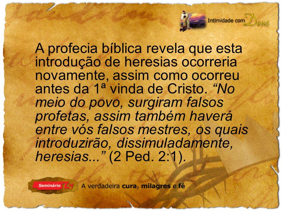 A profecia bíblica revela que esta introdução de heresias ocorreria novamente, assim como ocorreu antes da 1ª vinda de Cristo.