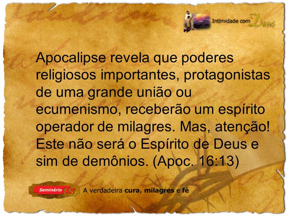 Apocalipse revela que poderes religiosos importantes, protagonistas de uma grande união ou ecumenismo, receberão um espírito operador de milagres.