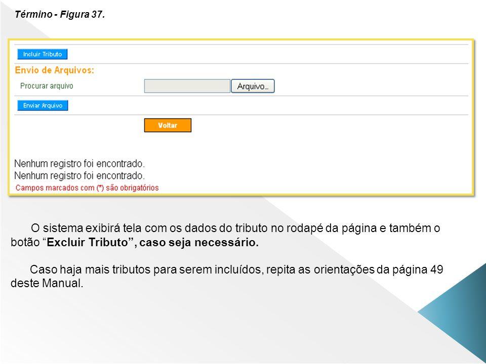 Término - Figura 37. O sistema exibirá tela com os dados do tributo no rodapé da página e também o botão Excluir Tributo , caso seja necessário.
