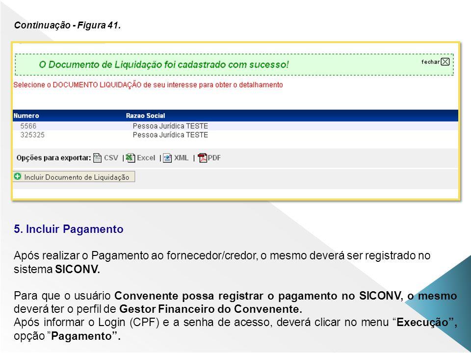 Continuação - Figura 41. 5. Incluir Pagamento. Após realizar o Pagamento ao fornecedor/credor, o mesmo deverá ser registrado no.