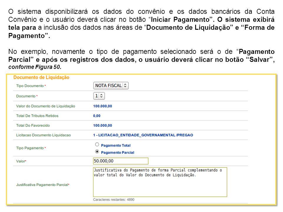 O sistema disponibilizará os dados do convênio e os dados bancários da Conta Convênio e o usuário deverá clicar no botão Iniciar Pagamento . O sistema exibirá tela para a inclusão dos dados nas áreas de Documento de Liquidação e Forma de Pagamento .