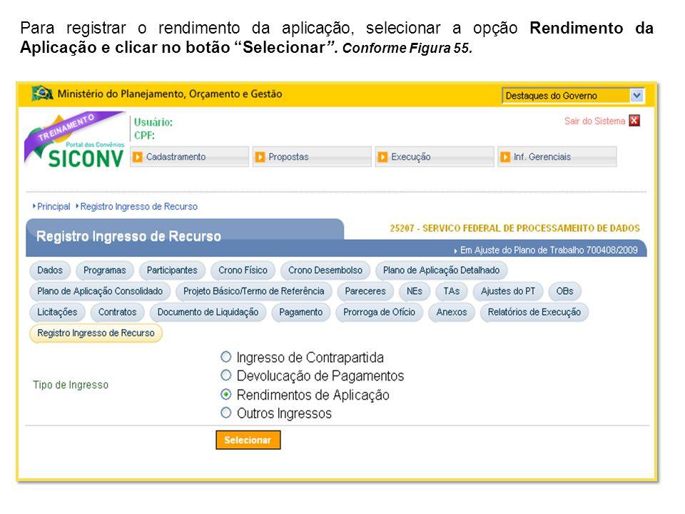 Para registrar o rendimento da aplicação, selecionar a opção Rendimento da Aplicação e clicar no botão Selecionar .