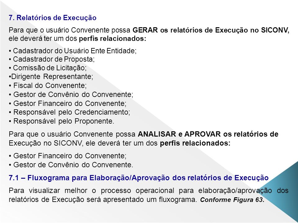 Dirigente Representante; • Fiscal do Convenente;