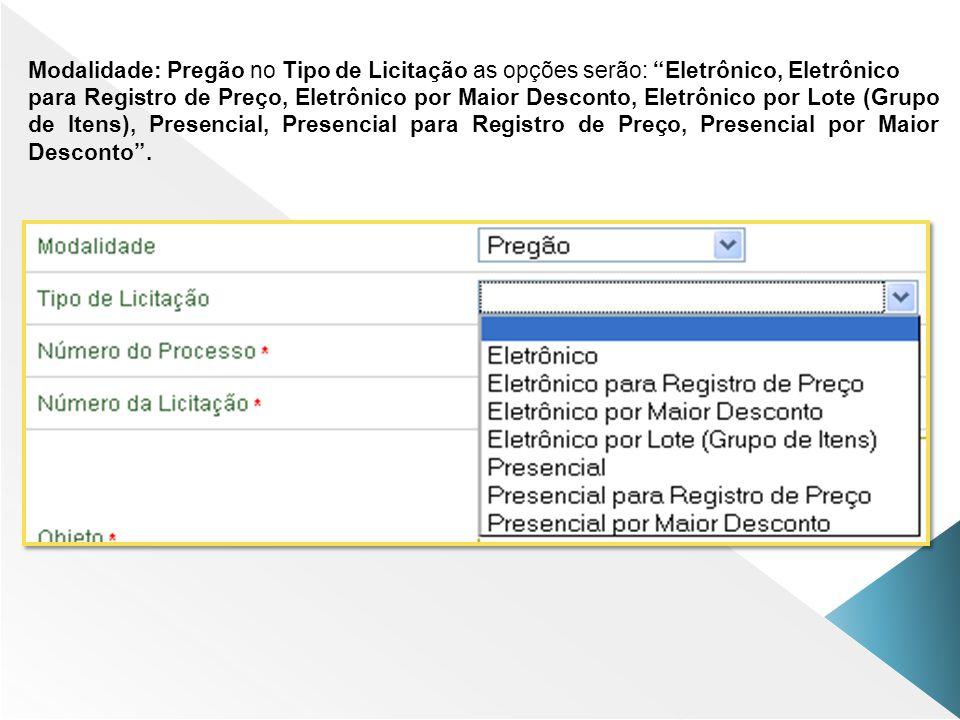 Modalidade: Pregão no Tipo de Licitação as opções serão: Eletrônico, Eletrônico
