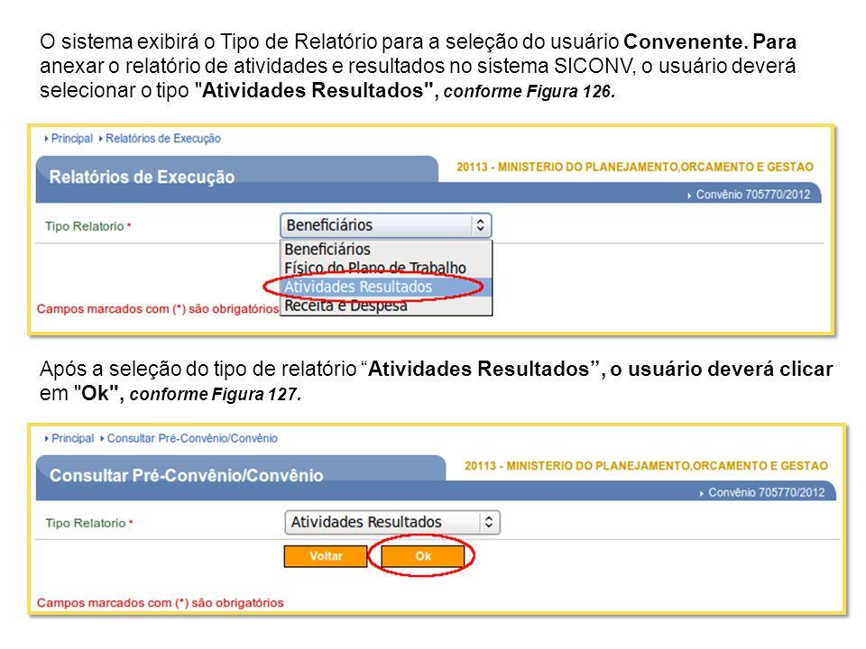 O sistema exibirá o Tipo de Relatório para a seleção do usuário Convenente. Para anexar o relatório de atividades e resultados no sistema SICONV, o usuário deverá selecionar o tipo Atividades Resultados , conforme Figura 126.