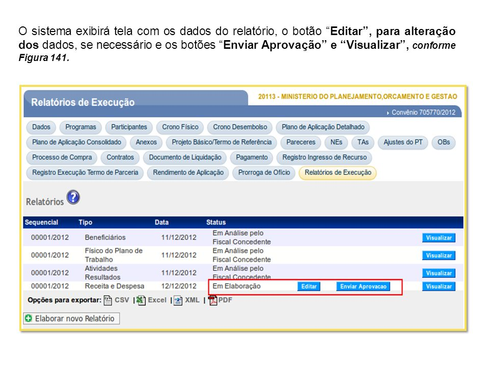 O sistema exibirá tela com os dados do relatório, o botão Editar , para alteração dos dados, se necessário e os botões Enviar Aprovação e Visualizar , conforme Figura 141.
