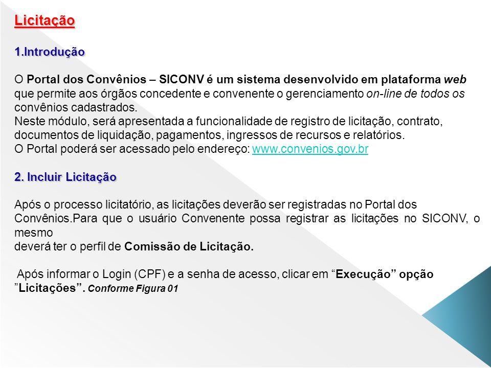 Licitação Introdução. O Portal dos Convênios – SICONV é um sistema desenvolvido em plataforma web.