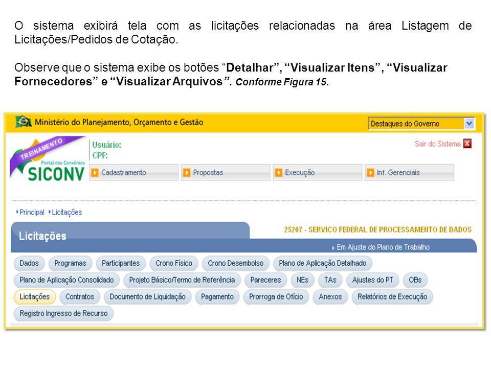 O sistema exibirá tela com as licitações relacionadas na área Listagem de Licitações/Pedidos de Cotação.
