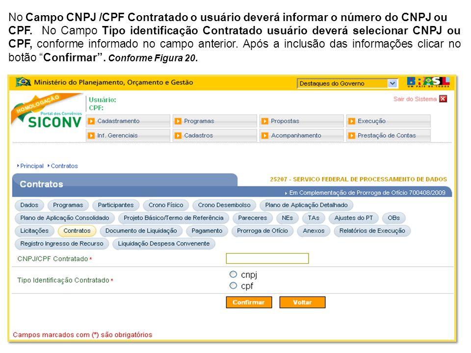 No Campo CNPJ /CPF Contratado o usuário deverá informar o número do CNPJ ou