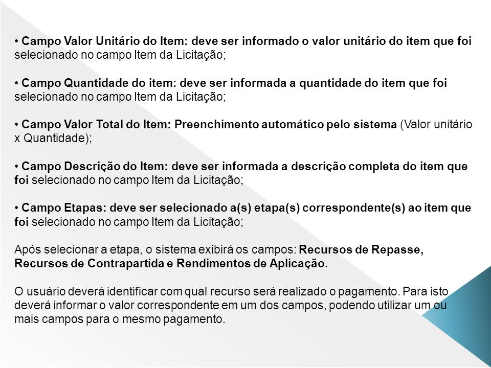 Campo Valor Unitário do Item: deve ser informado o valor unitário do item que foi