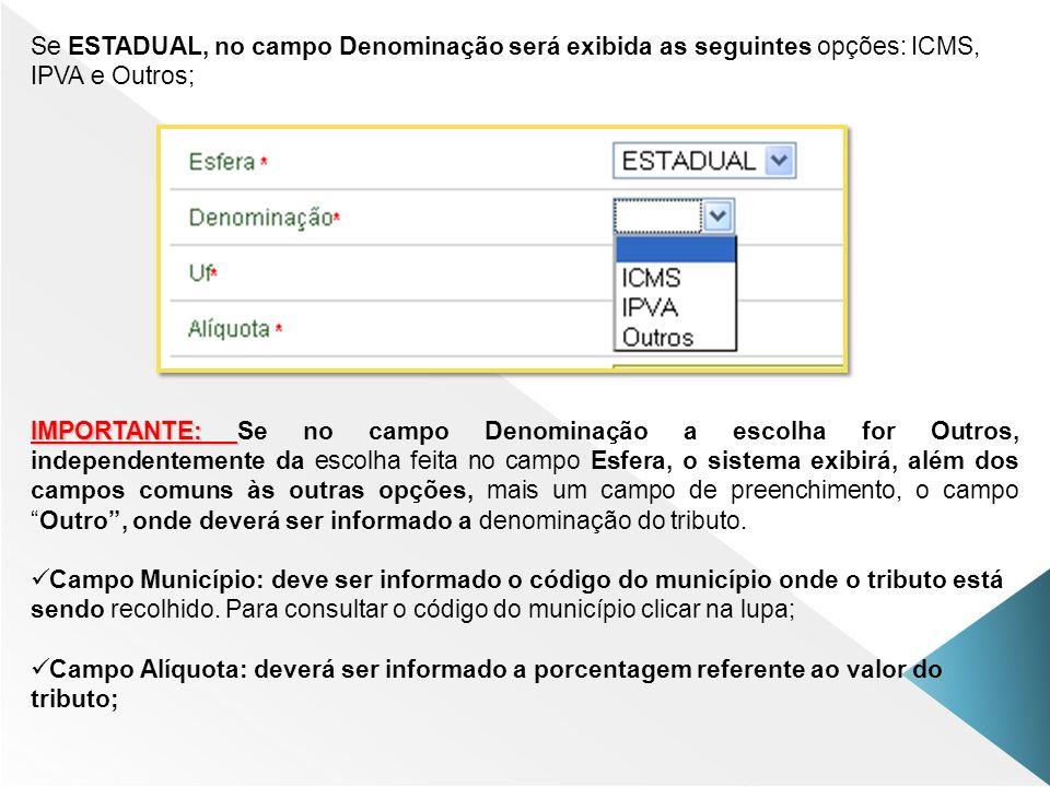 Se ESTADUAL, no campo Denominação será exibida as seguintes opções: ICMS, IPVA e Outros;