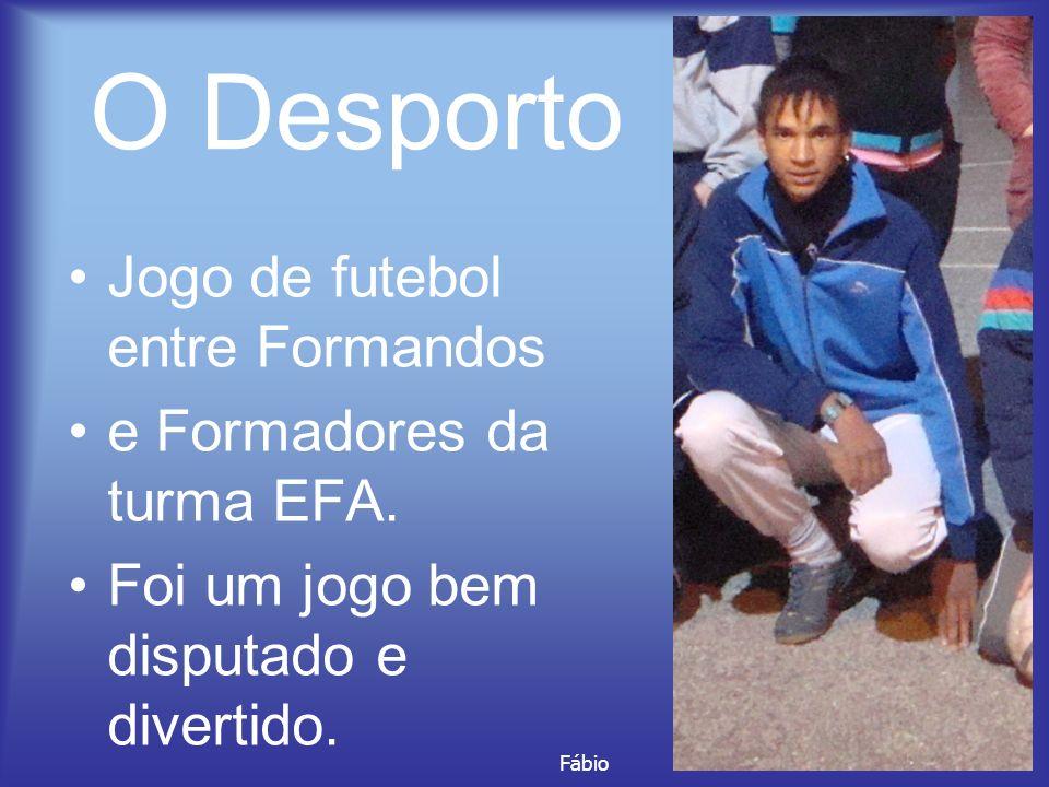 O Desporto Jogo de futebol entre Formandos e Formadores da turma EFA.
