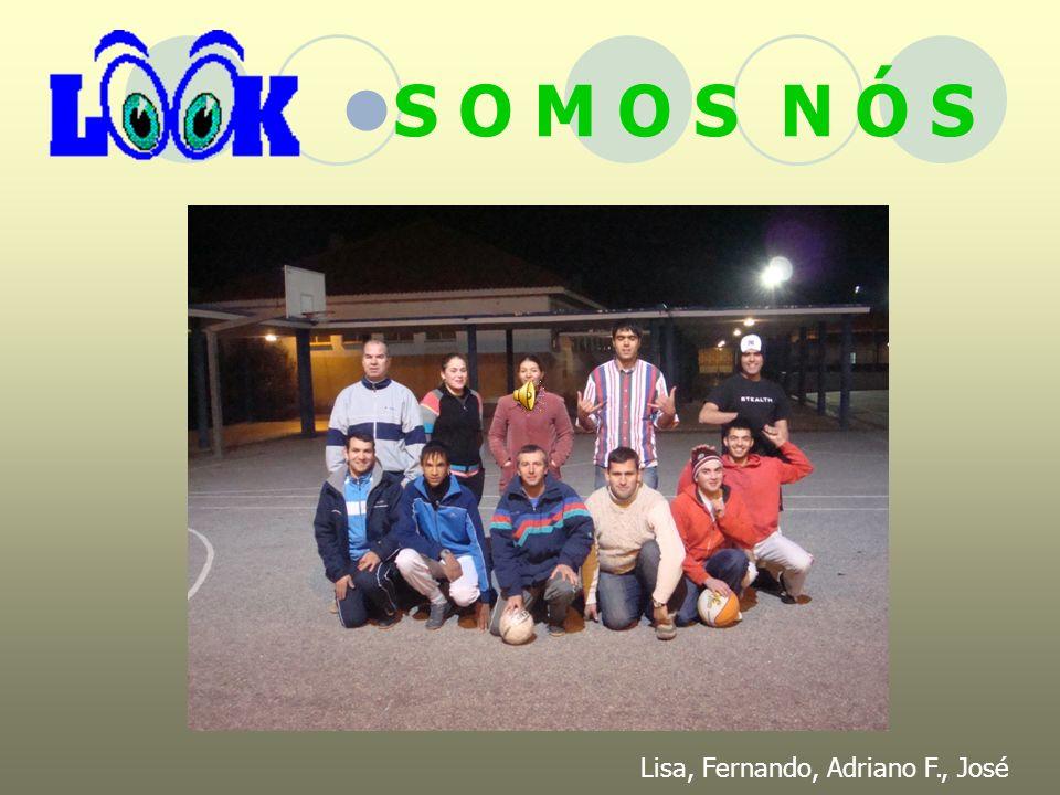 S O M O S N Ó S Lisa, Fernando, Adriano F., José