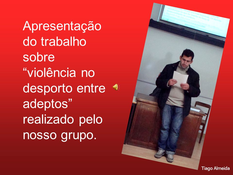 Apresentação do trabalho sobre violência no desporto entre adeptos realizado pelo nosso grupo.