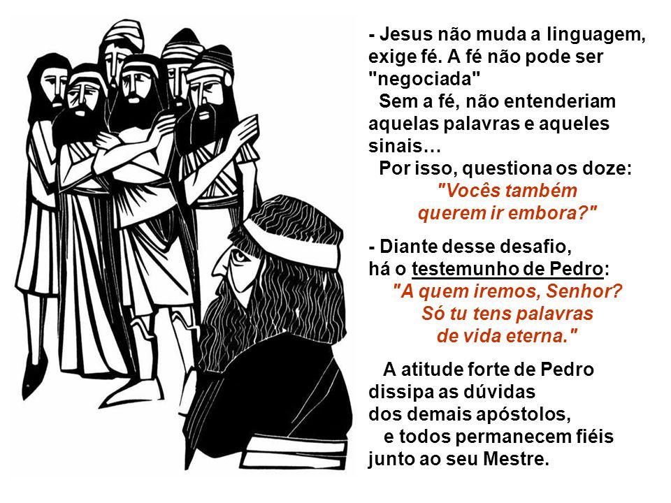 - Jesus não muda a linguagem, exige fé. A fé não pode ser negociada