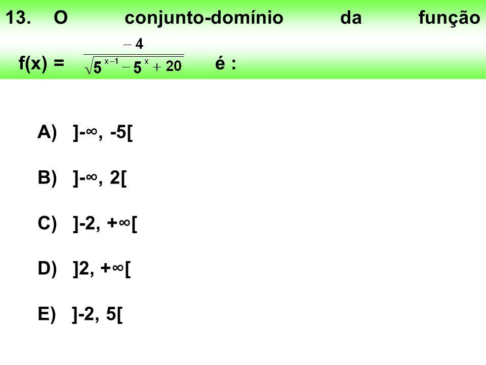 13. O conjunto-domínio da função f(x) = é :