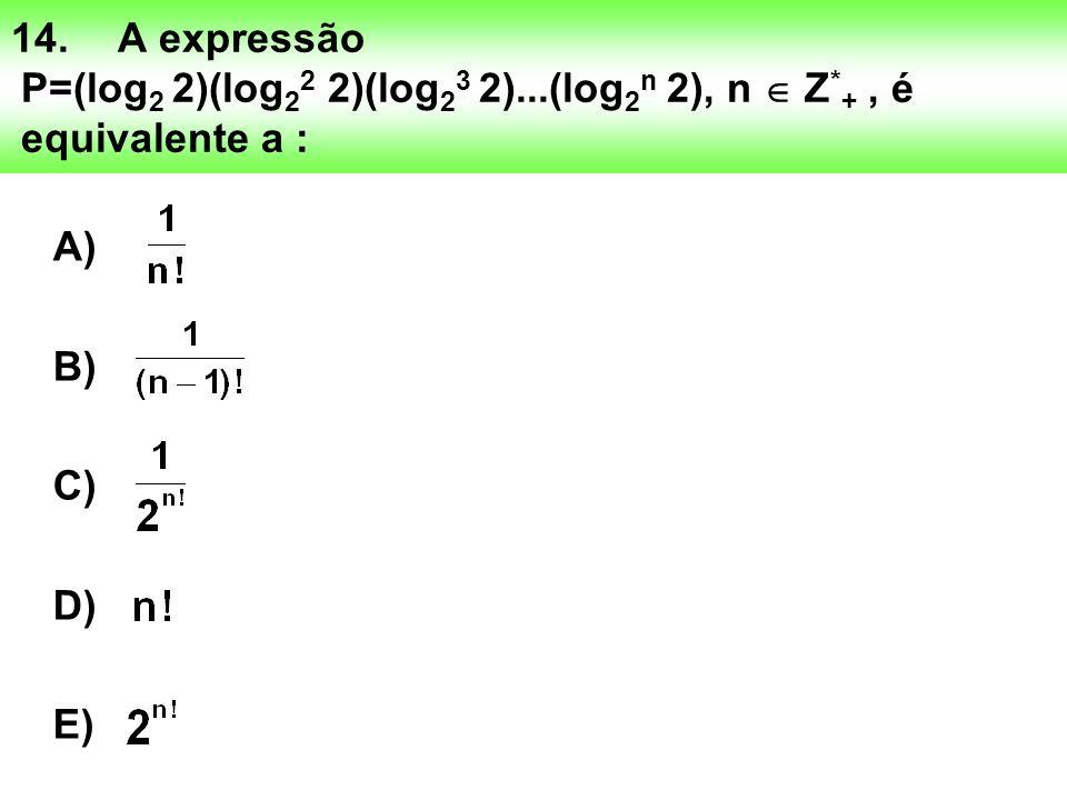 14. A expressão P=(log2 2)(log22 2)(log23 2). (log2n 2), n  Z