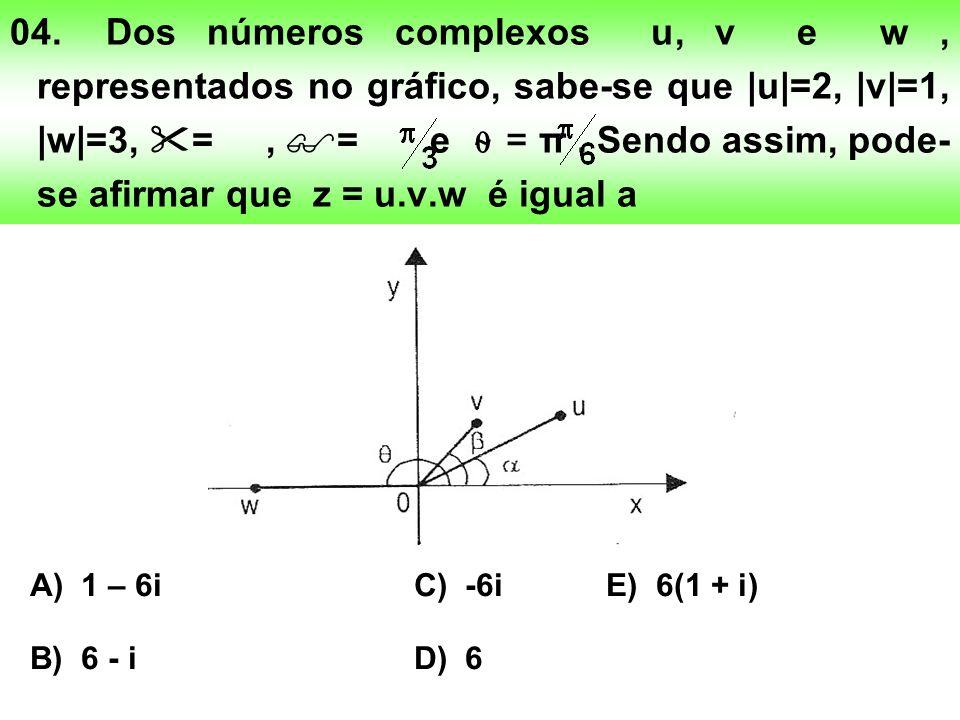 04. Dos números complexos u, v e w , representados no gráfico, sabe-se que |u|=2, |v|=1, |w|=3, = , = e ⍬ = π . Sendo assim, pode-se afirmar que z = u.v.w é igual a