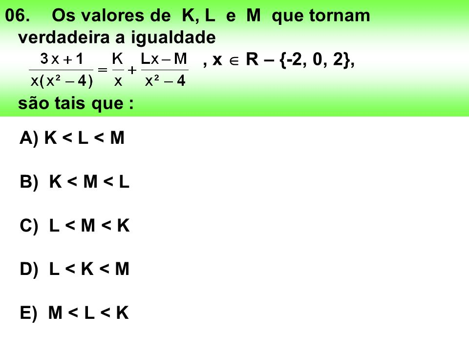 06. Os valores de K, L e M que tornam verdadeira a igualdade