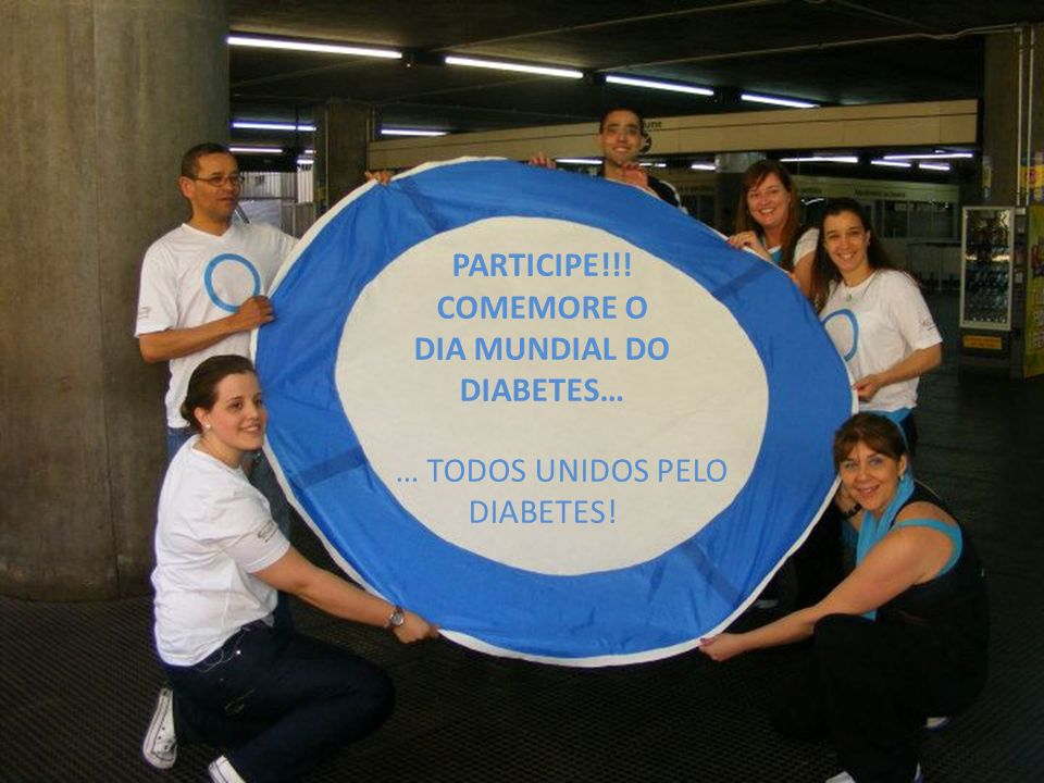 PARTICIPE!!! COMEMORE O DIA MUNDIAL DO DIABETES… … TODOS UNIDOS PELO DIABETES!