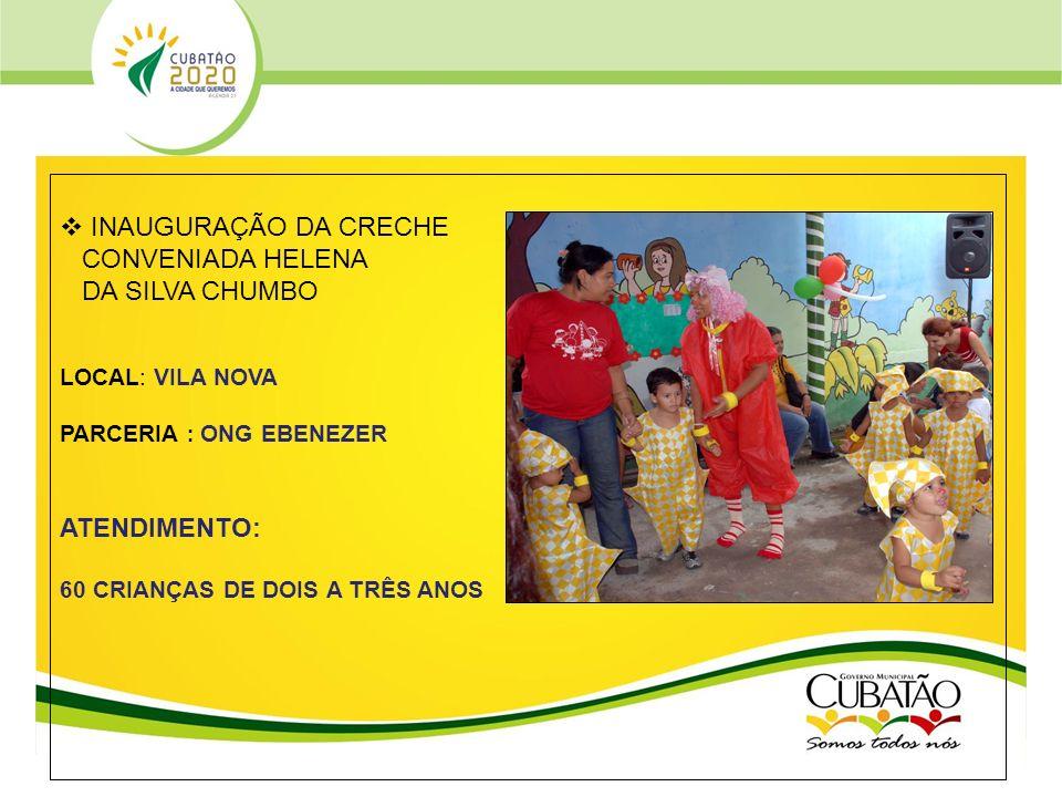 INAUGURAÇÃO DA CRECHE CONVENIADA HELENA DA SILVA CHUMBO ATENDIMENTO:
