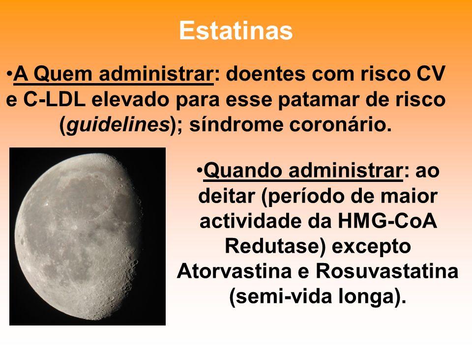 Estatinas A Quem administrar: doentes com risco CV e C-LDL elevado para esse patamar de risco (guidelines); síndrome coronário.