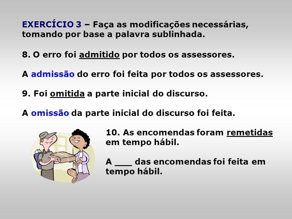 EXERCÍCIO 3 – Faça as modificações necessárias, tomando por base a palavra sublinhada.