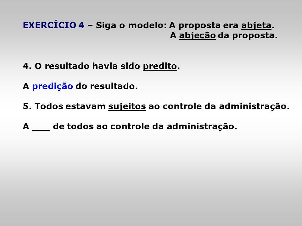 EXERCÍCIO 4 – Siga o modelo: A proposta era abjeta.