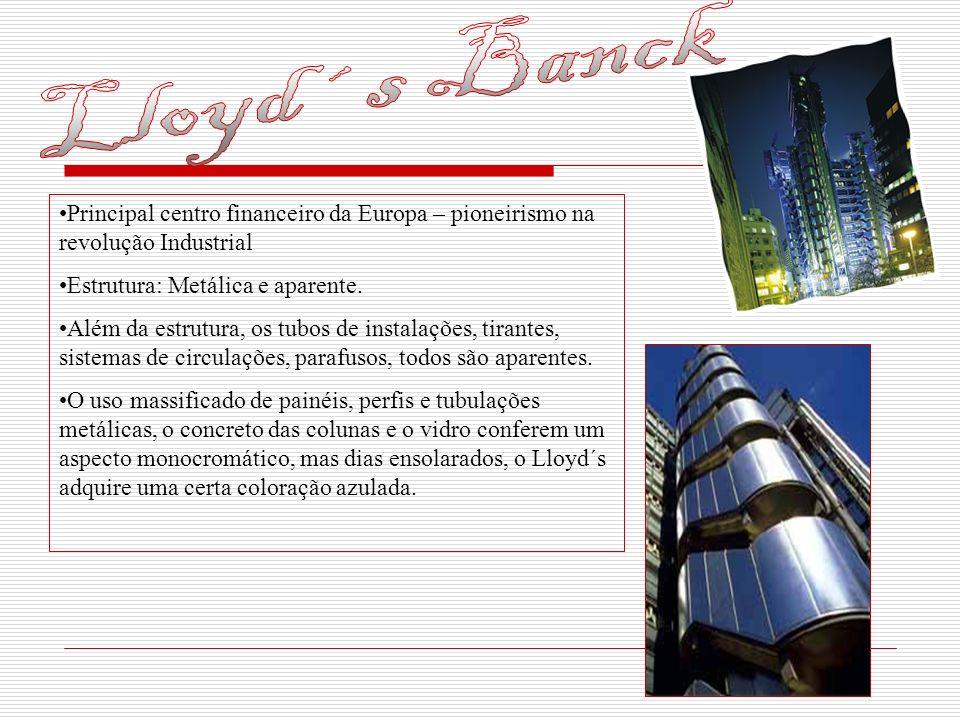 Lloyd´s Banck Principal centro financeiro da Europa – pioneirismo na revolução Industrial. Estrutura: Metálica e aparente.