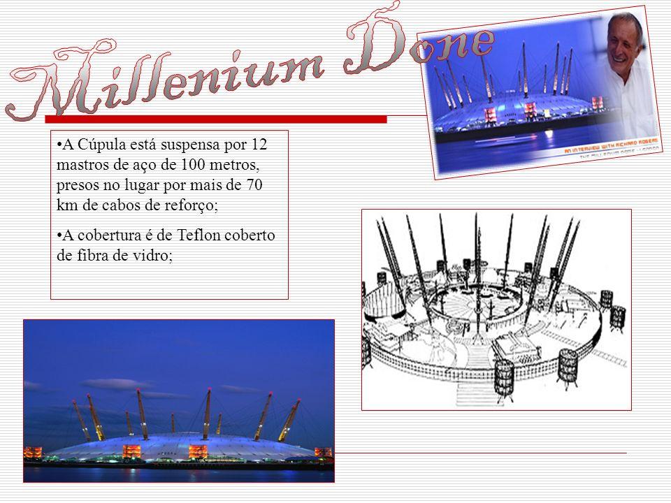 Millenium Done A Cúpula está suspensa por 12 mastros de aço de 100 metros, presos no lugar por mais de 70 km de cabos de reforço;