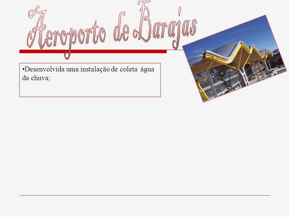 Aeroporto de Barajas Desenvolvida uma instalação de coleta água da chuva;