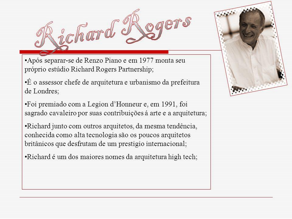 Richard Rogers Após separar-se de Renzo Piano e em 1977 monta seu próprio estúdio Richard Rogers Partnership;