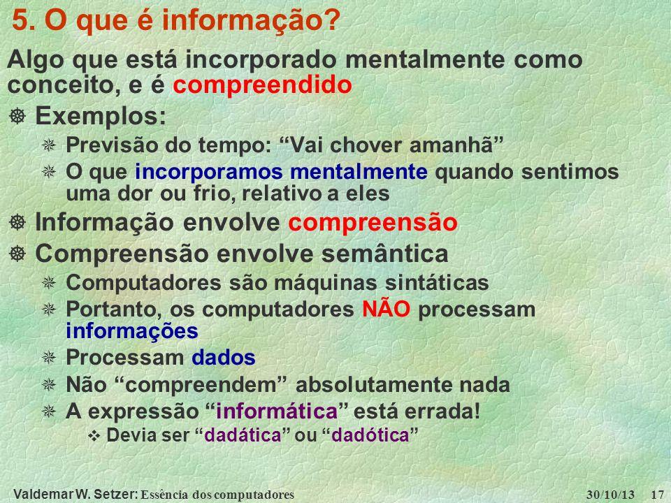 5. O que é informação Algo que está incorporado mentalmente como conceito, e é compreendido. Exemplos: